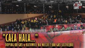 """""""CAŁA HALA…"""" – doping KH GKS Katowice w Spodku na meczu z JKH GKS Jastrzębie (16.01.2019 r.)"""