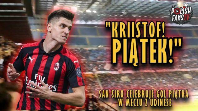 """""""KRIIISTOF! PIATEK!"""" – San Siro celebruje gol Piątka w meczu z Udinese (02.04.2019 r.)"""