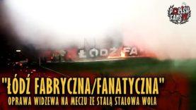 """""""ŁÓDŹ FABRYCZNA/FANATYCZNA"""" – oprawa Widzewa na meczu ze Stalą Stalowa Wola (01.12.2018 r.)"""