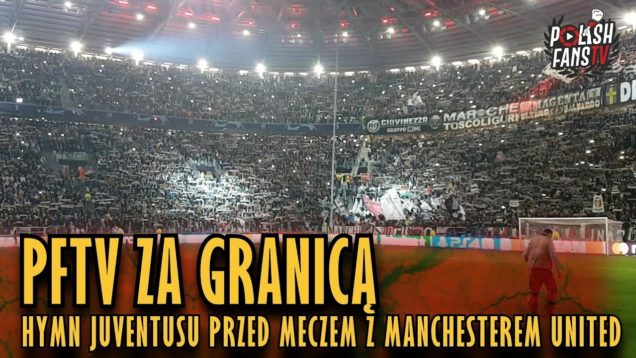 PFTV ZA GRANICĄ: Hymn Juventusu przed meczem z Manchesterem United (07.11.2018 r.)