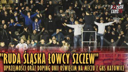 """""""RUDA ŚLĄSKA ŁOWCY SZCZEW…"""" – uprzejmości, doping Unii Oświęcim na meczu z GKS-em (24.02.2019 r.)"""