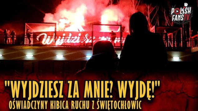 """""""WYJDZIESZ ZA MNIE? WYJDĘ!"""" – oświadczyny kibica Ruchu z Świętochłowic (16.02.2019 r.)"""