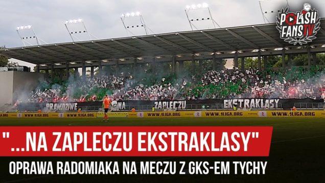 """""""…NA ZAPLECZU EKSTRAKLASY"""" – oprawa Radomiaka na meczu z GKS-em Tychy (27.07.2019 r.)"""