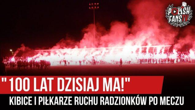 """100 LAT DZISIAJ MA!"" – kibice i piłkarze Ruchu Radzionków po meczu (18.08.2019 r.)"