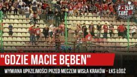 """""""GDZIE MACIE BĘBEN"""" – wymiana uprzejmości przed meczem Wisła Kraków – ŁKS Łódź (16.08.2019 r.)"""