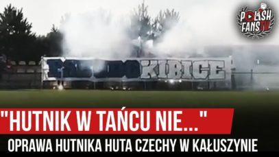 """""""HUTNIK W TAŃCU NIE…"""" – oprawa Hutnika Huta Czechy w Kałuszynie (14.08.2019 r.)"""