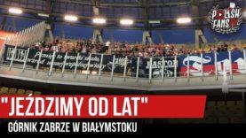 """""""JEŹDZIMY OD LAT"""" – Górnik Zabrze w Białymstoku (17.08.2019 r.)"""