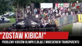 """""""ZOSTAW KIBICA!"""" – problemy kibiców Olimpii Elbląg z wniesieniem transparentu (17.08.2019 r.)"""