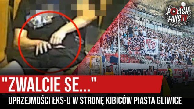 """""""ZWALCIE SE…"""" – uprzejmości ŁKS-u w stronę kibiców Piasta Gliwice (11.08.2019 r.)"""