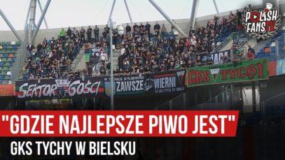 """""""GDZIE NAJLEPSZE PIWO JEST…"""" – GKS Tychy w Bielsku (22.09.2019 r.)"""