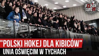 """""""POLSKI HOKEJ DLA KIBICÓW"""" – Unia Oświęcim w Tychach (28.12.2019 r.)"""