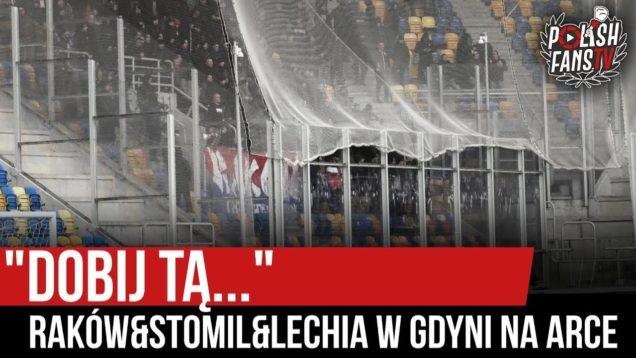 """""""DOBIJ TĄ"""" – Raków&Stomil&Lechia w Gdyni na Arce (22.02.2020 r.)"""
