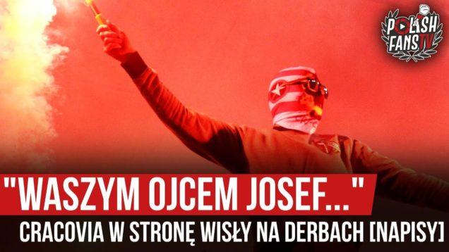 """""""WASZYM OJCEM JOSEF…"""" – Cracovia w stronę Wisły na derbach [NAPISY] (03.03.2020 r.)"""