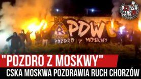 """""""POZDRO Z MOSKWY"""" – CSKA Moskwa pozdrawia Ruch Chorzów (20.05.2020 r.)"""