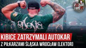 Kibice zatrzymali autokar z piłkarzami Śląska Wrocław [LEKTOR] (20.06.2020 r.)