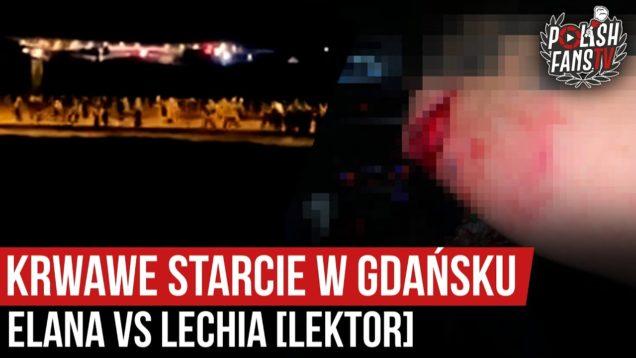 Krwawe starcie w Gdańsku – Elana vs Lechia [LEKTOR] (20.06.2020 r.)