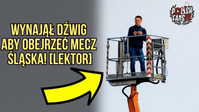 Wynajął dźwig aby obejrzeć mecz Śląska! [LEKTOR] (10.06.2020 r.)