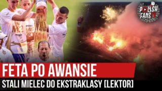 Feta po awansie Stali Mielec do Ekstraklasy [LEKTOR] (25.07.2020 r.)