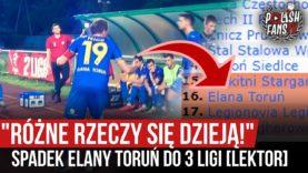 """""""RÓŻNE RZECZY SIĘ DZIEJĄ!"""" – spadek Elany Toruń do 3 ligi [LEKTOR] (19.07.2020 r.)"""