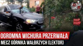 Ogromna wichura przerwała mecz Górnika Wałbrzych [LEKTOR] (05.09.2020 r.)