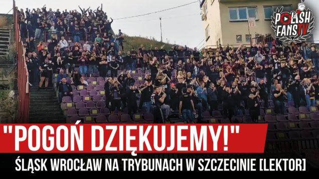 """""""POGOŃ DZIĘKUJEMY!"""" – Śląsk Wrocław na trybunach w Szczecinie [LEKTOR] (19.09.2020 r.)"""