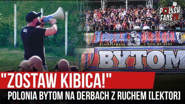 """ZOSTAW KIBICA!"" – Polonia Bytom na derbach z Ruchem [LEKTOR] (13.09.2020 r.)"