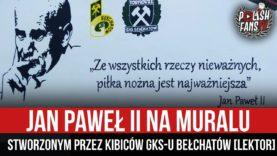 Jan Paweł II na muralu stworzonym przez kibiców GKS-u Bełchatów [LEKTOR] (27.11.2020 r.)
