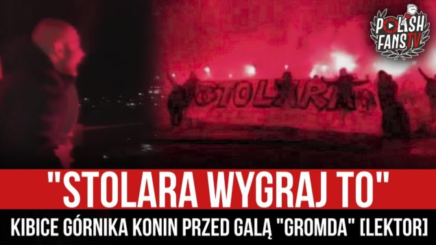"""""""STOLARA WYGRAJ TO"""" – kibice Górnika Konin przed galą """"GROMDA"""" [LEKTOR] (10.12.2020 r.)"""