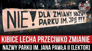 Kibice Lecha przeciwko zmianie nazwy parku im. Jana Pawła II [LEKTOR] (21.01.2021 r.)