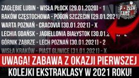UWAGA! ZABAWA Z OKAZJI PIERWSZEJ KOLEJKI EKSTRAKLASY W 2021 ROKU! (29.01.2021 r.)