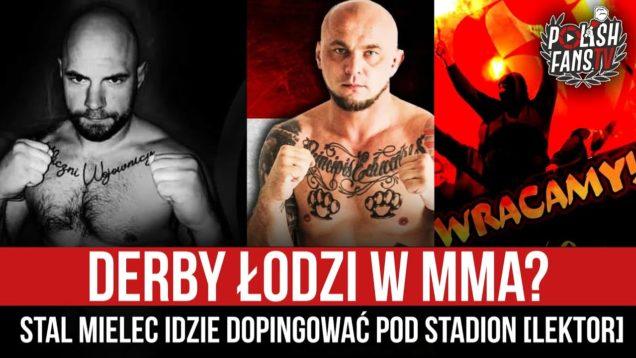 Derby Łodzi w MMA? Stal Mielec idzie dopingować pod stadion [LEKTOR] (19.02.2021 r.)