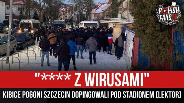 """""""**** Z WIRUSAMI"""" – kibice Pogoni Szczecin dopingowali pod stadionem [LEKTOR] (13.02.2021 r.)"""