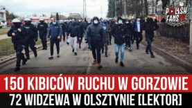 150 kibiców Ruchu w Gorzowie, 72 Widzewa w Olsztynie [LEKTOR] (20-21.03.2021 r.)