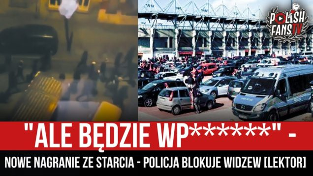 """""""ALE BĘDZIE WP******"""" – nowe nagranie ze starcia – policja blokuje Widzew [LEKTOR] (06.03.2021 r.)"""