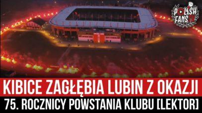 Kibice Zagłębia Lubin z okazji 75. rocznicy powstania klubu [LEKTOR] (14.03.2021 r.)