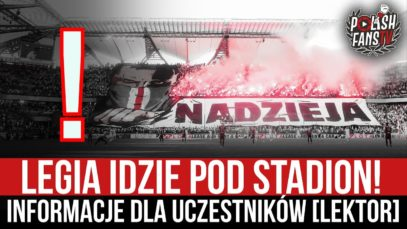 Legia idzie pod stadion! Informacje dla uczestników [LEKTOR] (12.03.2021 r.)