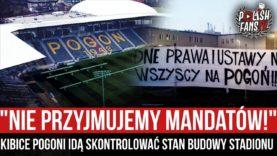 """""""NIE PRZYJMUJEMY MANDATÓW!"""" – kibice Pogoni idą skontrolować stan budowy stadionu (19.03.2021 r.)"""