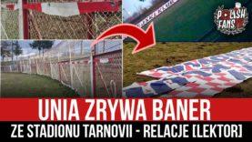 Unia zrywa baner ze stadionu Tarnovii – relacje [LEKTOR] (14.03.2021 r.)