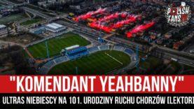 """""""KOMENDANT YEAHBANNY"""" – Ultras Niebiescy na 101. urodziny Ruchu Chorzów [LEKTOR] (20.04.2021 r.)"""