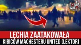 Lechia zaatakowała kibiców Machesteru United [LEKTOR] (25.05.2021 r.)
