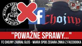 """""""POWAŻNE SPRAWY…"""" – FC Chojny zabrał głos – Wiara Spod Zegara znika z facebooka (21.05.2021 r.)"""