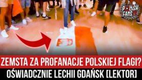 Zemsta za profanacje polskiej flagi? Oświadczenie Lechii Gdańsk [LEKTOR] (26.05.2021 r.)