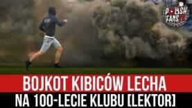 Bojkot kibiców Lecha na 100-lecie klubu [LEKTOR] (21.07.2021 r.)