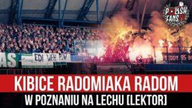 Kibice Radomiaka Radom w Poznaniu na Lechu [LEKTOR] (23.07.2021 r.)