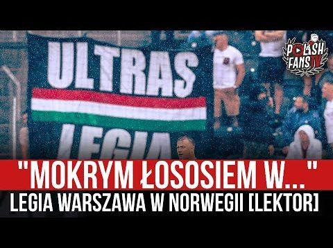 """""""MOKRYM ŁOSOSIEM W…"""" – Legia Warszawa w Norwegii [LEKTOR] (07.07.2021 r.)"""
