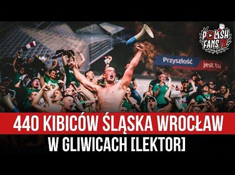 440 kibiców Śląska Wrocław w Gliwicach [LEKTOR] (22.08.2021 r.)